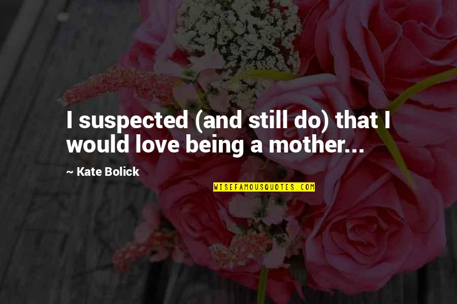 Being Still In Love With Your Ex Quotes By Kate Bolick: I suspected (and still do) that I would