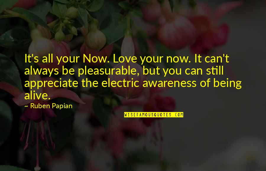 Being Still In Love With Your Ex Quotes By Ruben Papian: It's all your Now. Love your now. It
