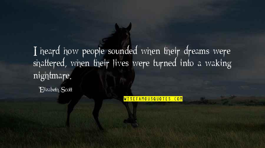 Being Strong After A Relationship Quotes By Elizabeth Scott: I heard how people sounded when their dreams