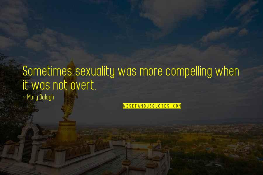 Being Strong In Times Of Adversity Quotes By Mary Balogh: Sometimes sexuality was more compelling when it was