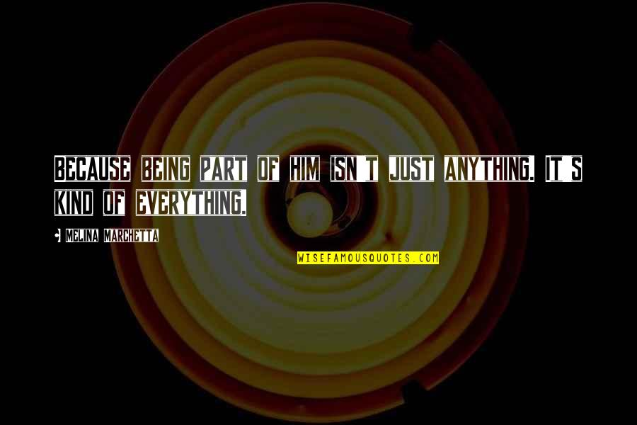 Being Strong In Times Of Adversity Quotes By Melina Marchetta: Because being part of him isn't just anything.