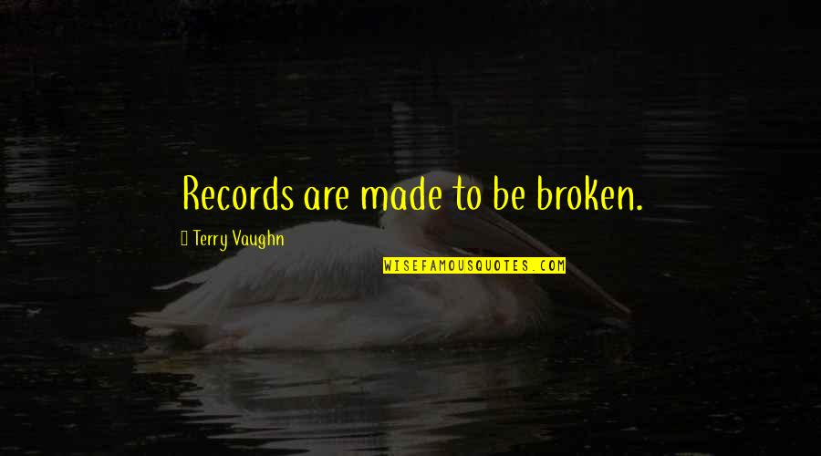 Being Strong In Times Of Adversity Quotes By Terry Vaughn: Records are made to be broken.
