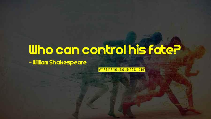 Being Strong In Times Of Adversity Quotes By William Shakespeare: Who can control his fate?
