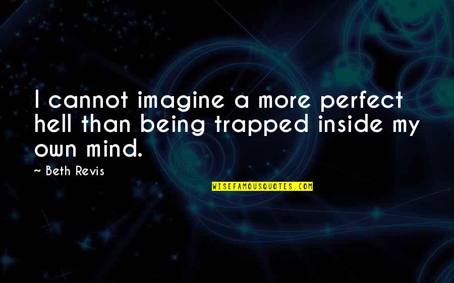 Being Stuck In Your Mind Quotes By Beth Revis: I cannot imagine a more perfect hell than