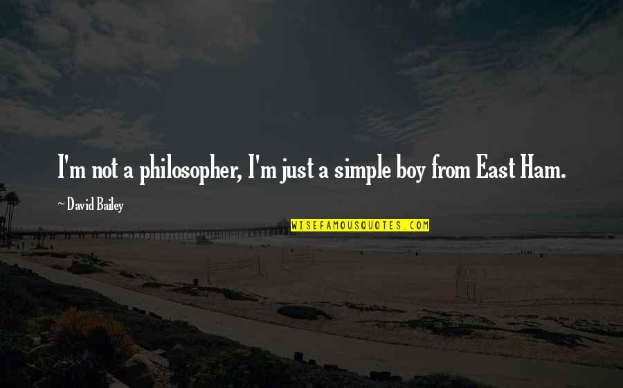 Being Stuck In Your Mind Quotes By David Bailey: I'm not a philosopher, I'm just a simple