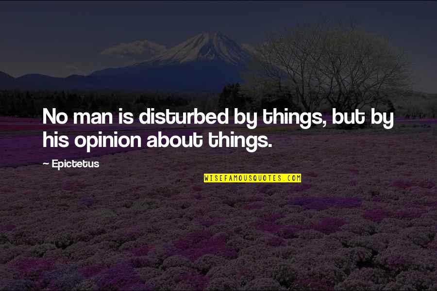 Being Stuck In Your Mind Quotes By Epictetus: No man is disturbed by things, but by