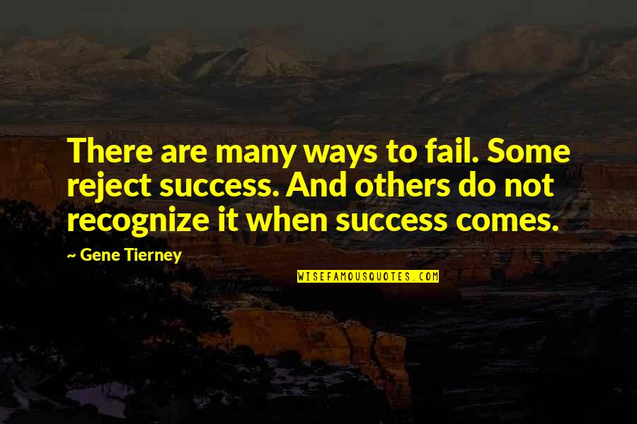 Being Stuck In Your Mind Quotes By Gene Tierney: There are many ways to fail. Some reject