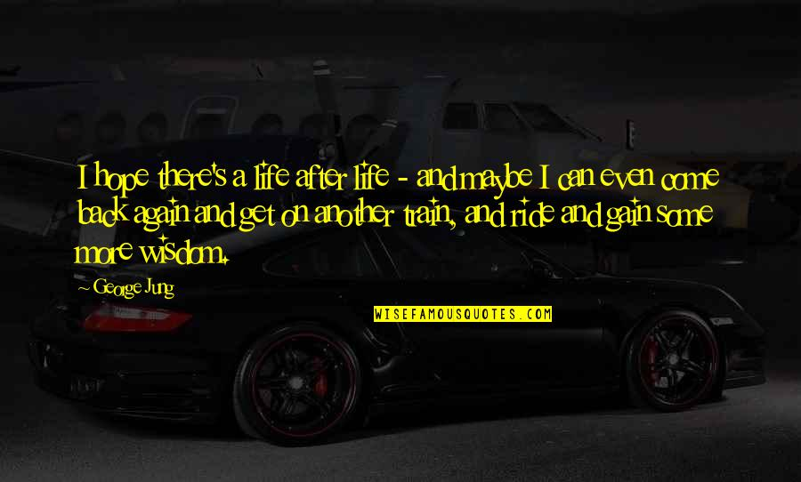 Being Stuck In Your Mind Quotes By George Jung: I hope there's a life after life -