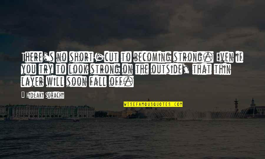 Being Stuck In Your Mind Quotes By Hideaki Sorachi: There's no short-cut to becoming strong. Even if