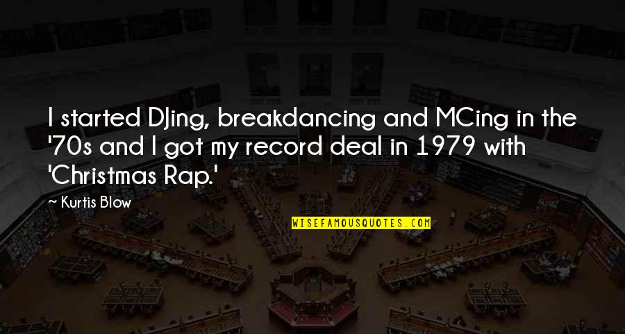 Being Stuck In Your Mind Quotes By Kurtis Blow: I started DJing, breakdancing and MCing in the