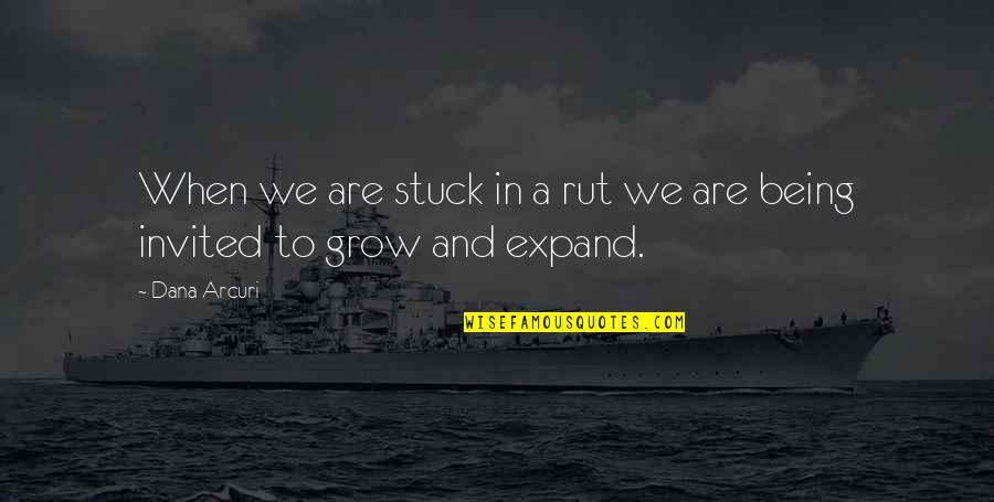 Being Stuck On Yourself Quotes By Dana Arcuri: When we are stuck in a rut we