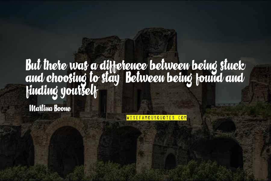 Being Stuck On Yourself Quotes By Martina Boone: But there was a difference between being stuck
