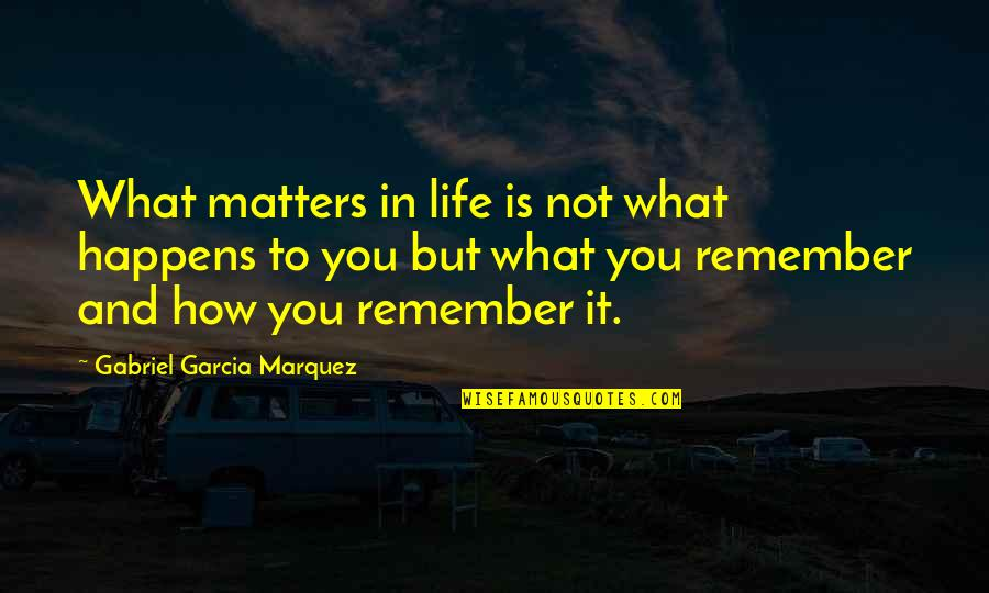 Being Successful Someday Quotes By Gabriel Garcia Marquez: What matters in life is not what happens