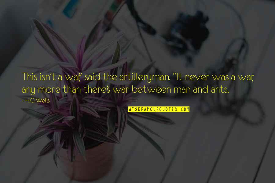 """Being Successful Someday Quotes By H.G.Wells: This isn't a war,"""" said the artilleryman. """"It"""