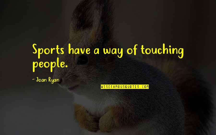 Being Successful Someday Quotes By Joan Ryan: Sports have a way of touching people.