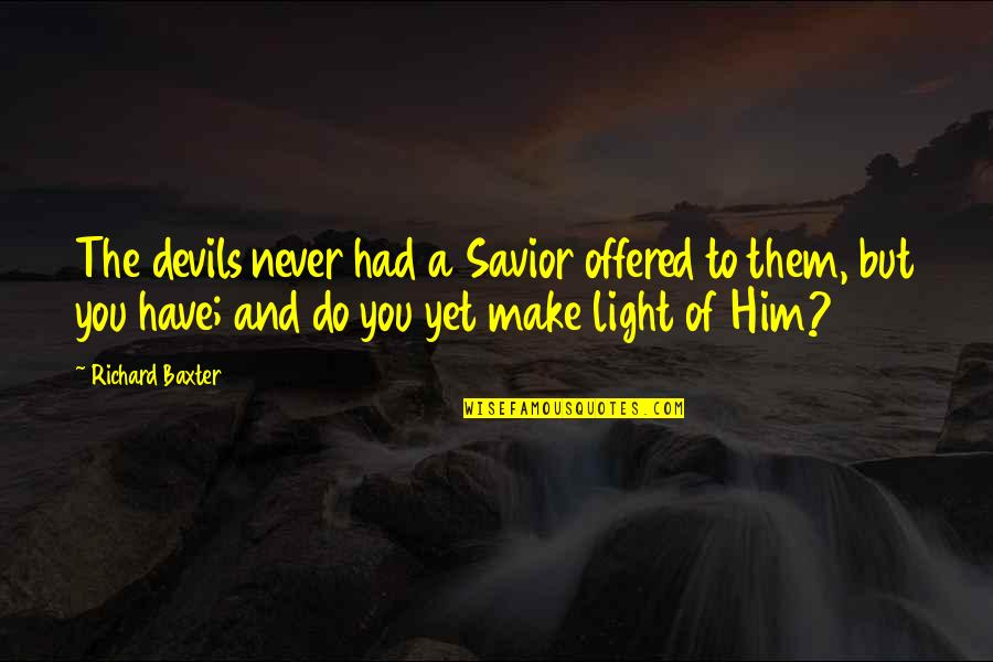 Being Successful Someday Quotes By Richard Baxter: The devils never had a Savior offered to