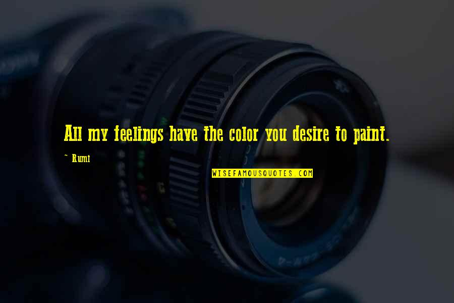 Being Successful Someday Quotes By Rumi: All my feelings have the color you desire