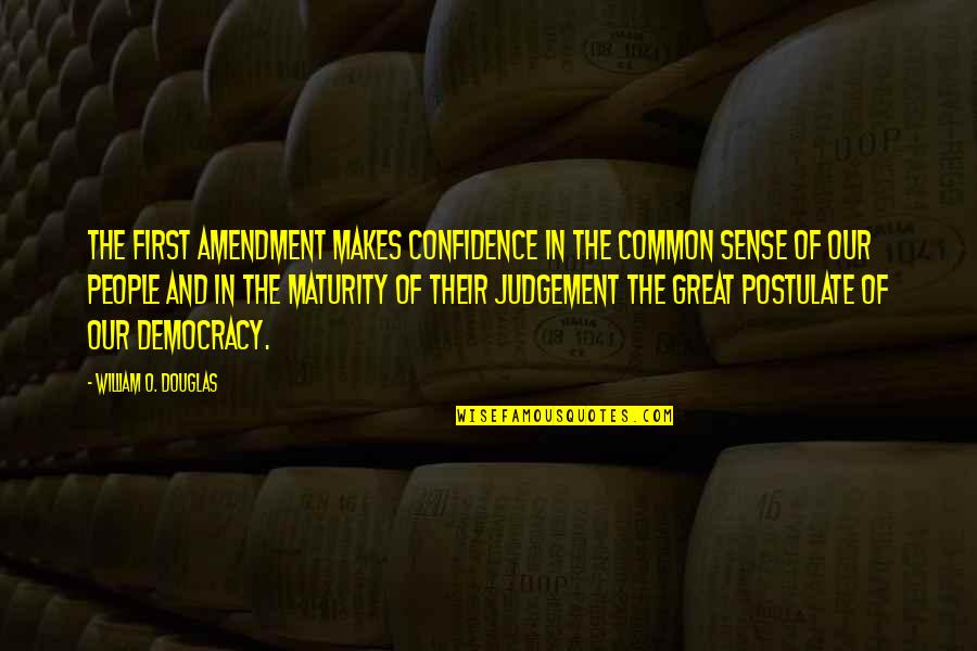 Being Successful Someday Quotes By William O. Douglas: The First Amendment makes confidence in the common