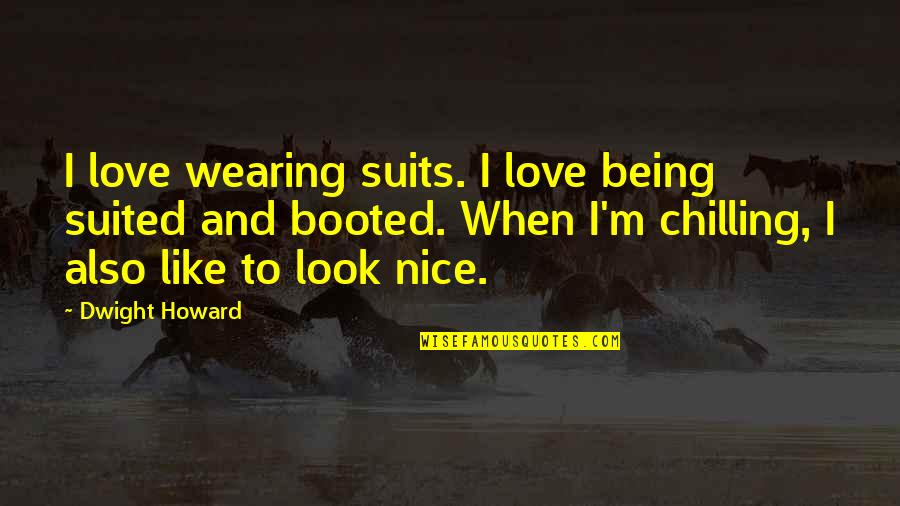 Being Suited Up Quotes By Dwight Howard: I love wearing suits. I love being suited