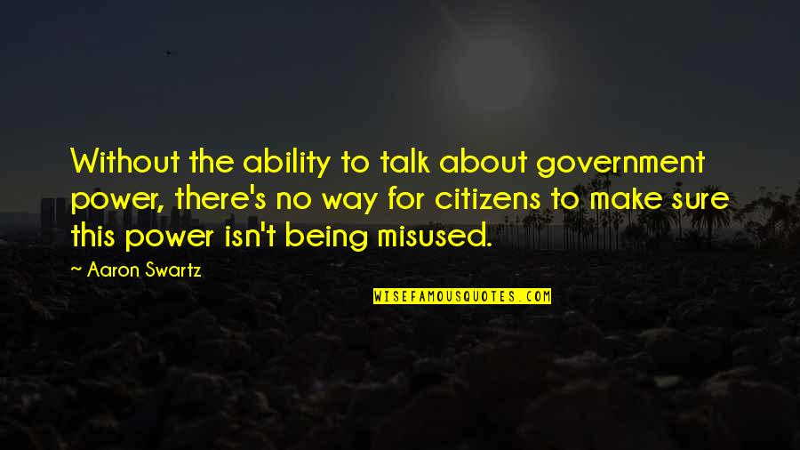 Being Sure Quotes By Aaron Swartz: Without the ability to talk about government power,
