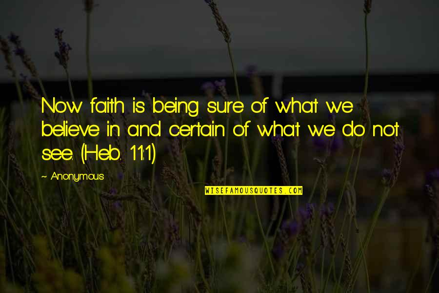 Being Sure Quotes By Anonymous: Now faith is being sure of what we