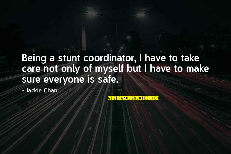 Being Sure Quotes By Jackie Chan: Being a stunt coordinator, I have to take