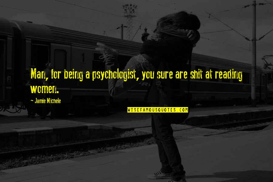 Being Sure Quotes By Jamie Michele: Man, for being a psychologist, you sure are