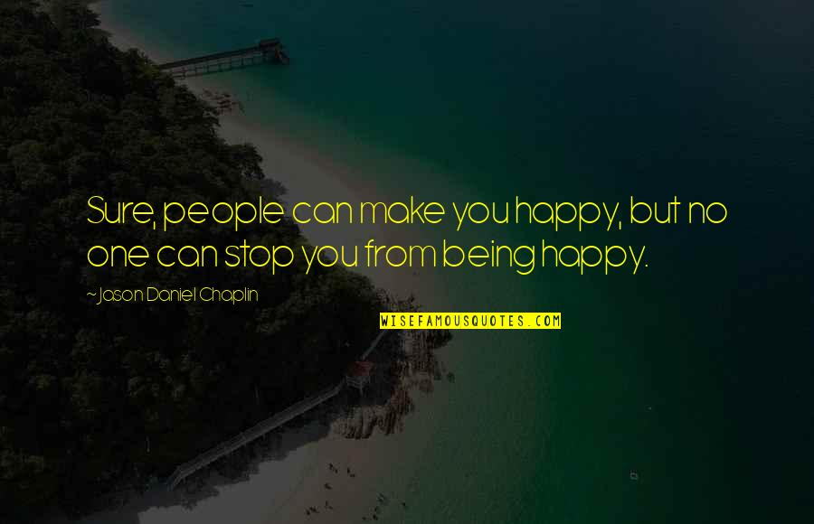 Being Sure Quotes By Jason Daniel Chaplin: Sure, people can make you happy, but no