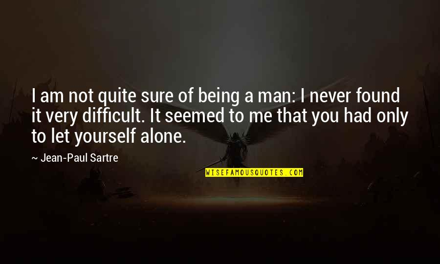 Being Sure Quotes By Jean-Paul Sartre: I am not quite sure of being a