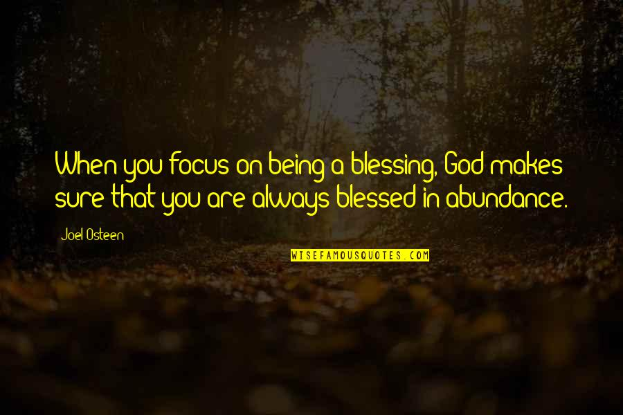 Being Sure Quotes By Joel Osteen: When you focus on being a blessing, God