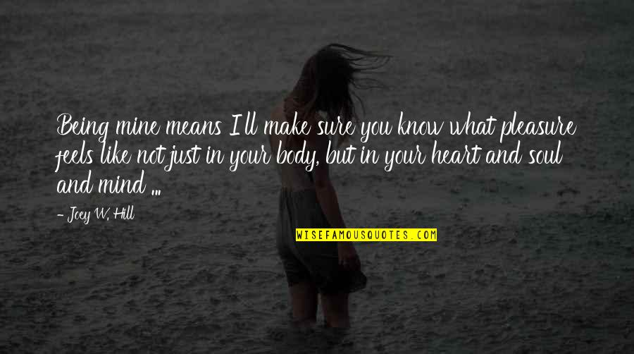 Being Sure Quotes By Joey W. Hill: Being mine means I'll make sure you know