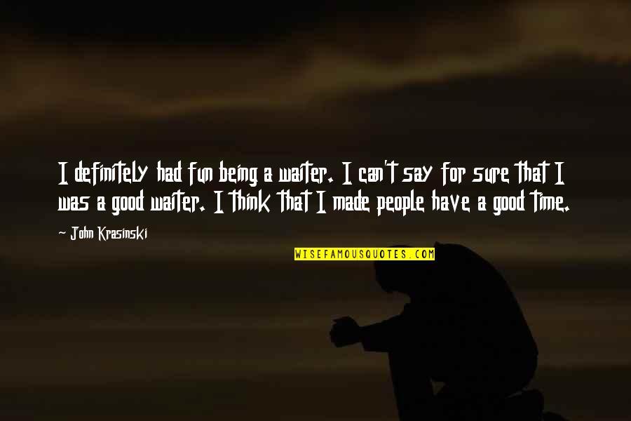 Being Sure Quotes By John Krasinski: I definitely had fun being a waiter. I