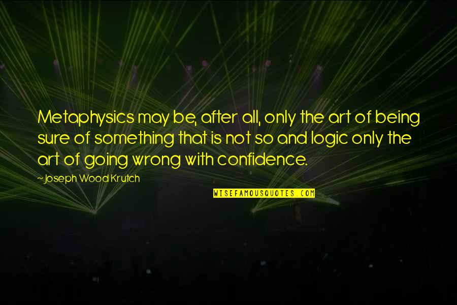 Being Sure Quotes By Joseph Wood Krutch: Metaphysics may be, after all, only the art