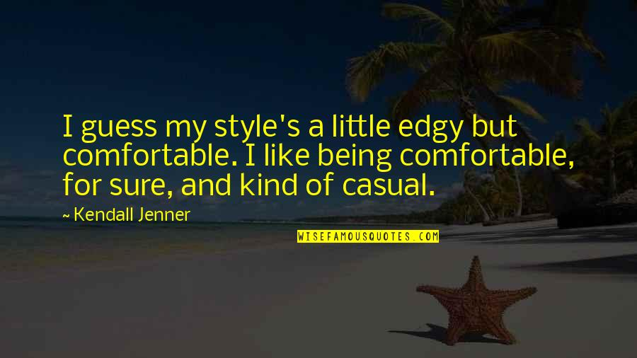 Being Sure Quotes By Kendall Jenner: I guess my style's a little edgy but