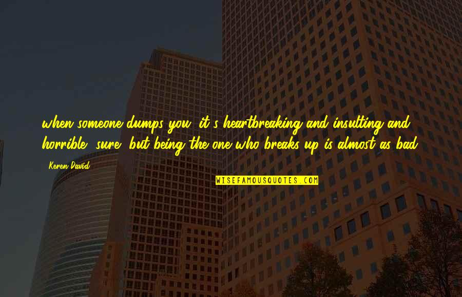 Being Sure Quotes By Keren David: when someone dumps you, it's heartbreaking and insulting