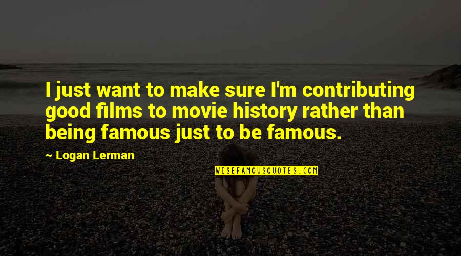 Being Sure Quotes By Logan Lerman: I just want to make sure I'm contributing