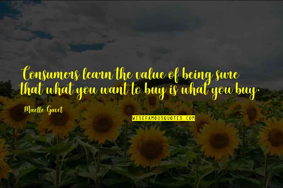 Being Sure Quotes By Maelle Gavet: Consumers learn the value of being sure that