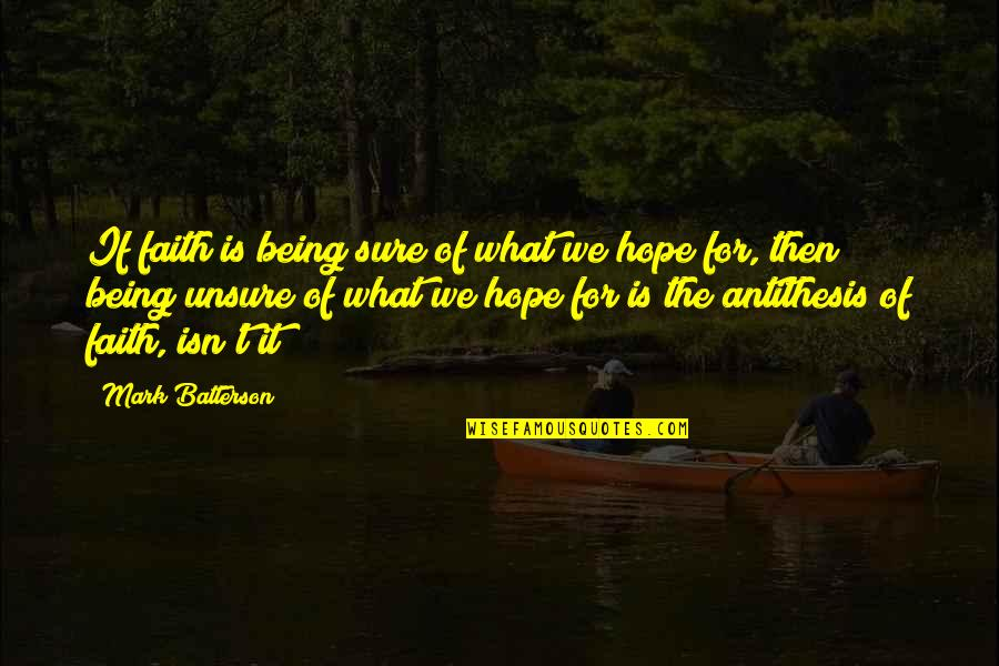 Being Sure Quotes By Mark Batterson: If faith is being sure of what we