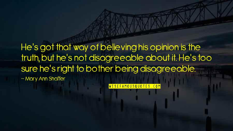 Being Sure Quotes By Mary Ann Shaffer: He's got that way of believing his opinion