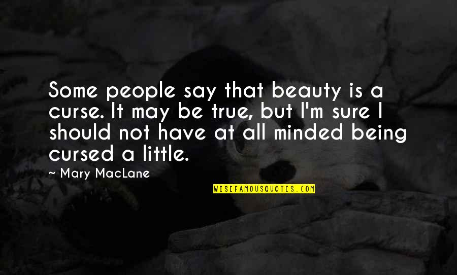 Being Sure Quotes By Mary MacLane: Some people say that beauty is a curse.