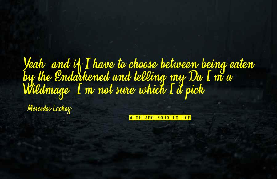 Being Sure Quotes By Mercedes Lackey: Yeah, and if I have to choose between