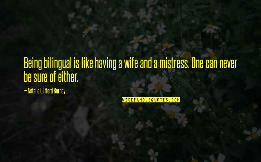 Being Sure Quotes By Natalie Clifford Barney: Being bilingual is like having a wife and