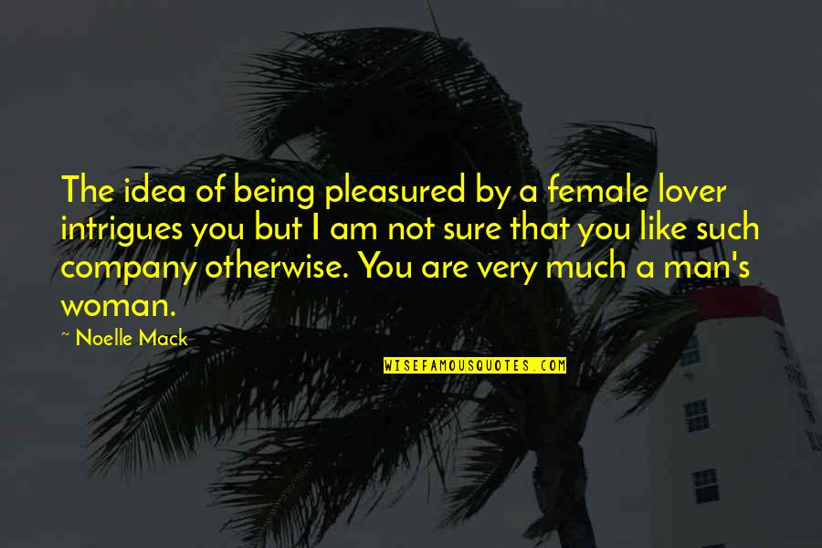 Being Sure Quotes By Noelle Mack: The idea of being pleasured by a female