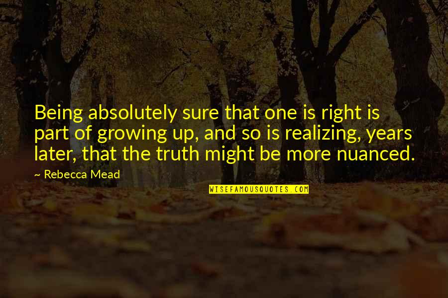 Being Sure Quotes By Rebecca Mead: Being absolutely sure that one is right is