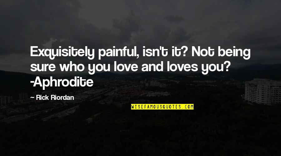 Being Sure Quotes By Rick Riordan: Exquisitely painful, isn't it? Not being sure who