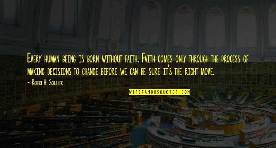 Being Sure Quotes By Robert H. Schuller: Every human being is born without faith. Faith