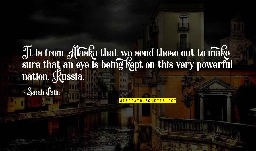 Being Sure Quotes By Sarah Palin: It is from Alaska that we send those