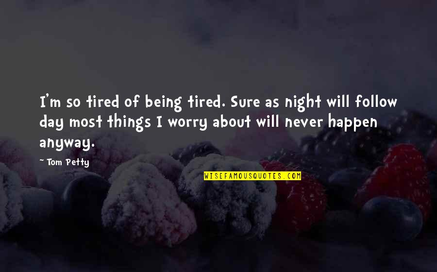 Being Sure Quotes By Tom Petty: I'm so tired of being tired. Sure as