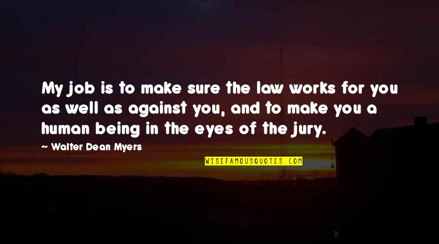 Being Sure Quotes By Walter Dean Myers: My job is to make sure the law