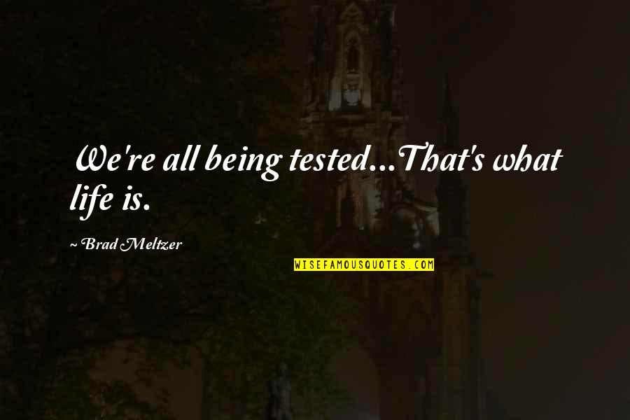 Being Tested In Life Quotes By Brad Meltzer: We're all being tested...That's what life is.